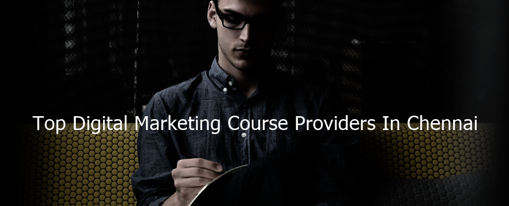 Top Digital Marketing Course Providers In Chennai