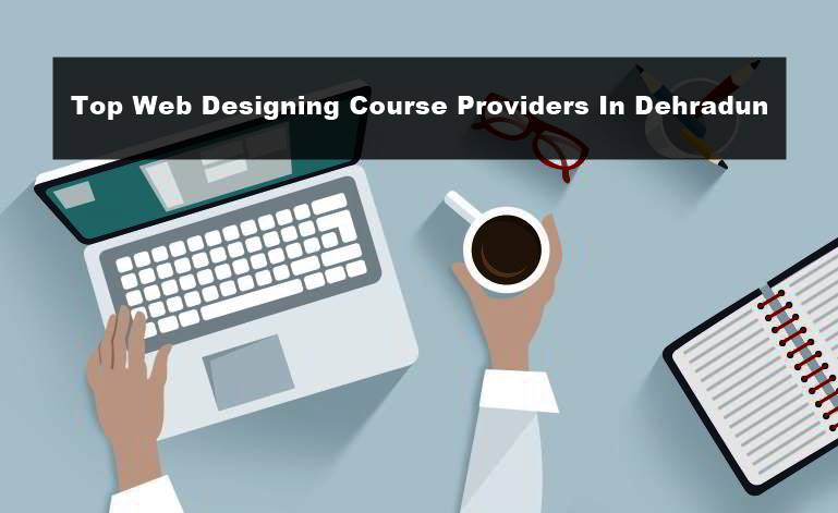 Top Web Designing Course Providers In Dehradun